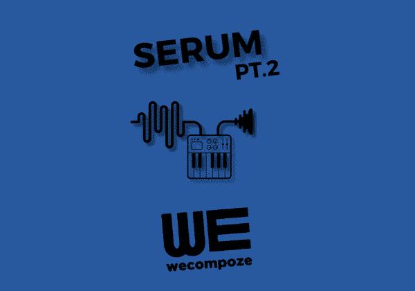 Tutoriel : xFer SERUM VST – PT.2